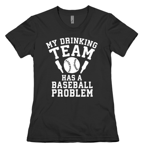 My Drinking Team Has a Baseball Problem Womens T-Shirt