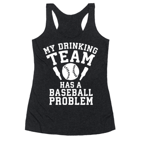 My Drinking Team Has a Baseball Problem Racerback Tank Top