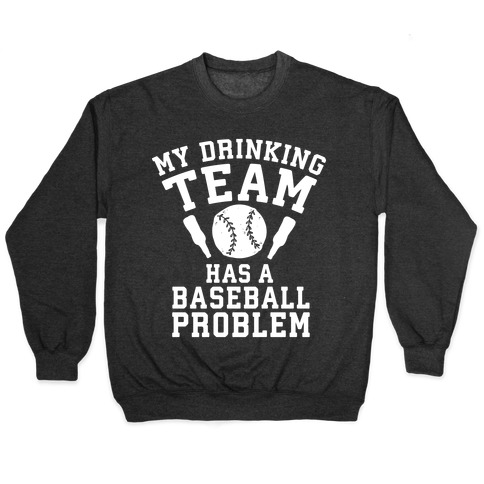 My Drinking Team Has a Baseball Problem Pullover