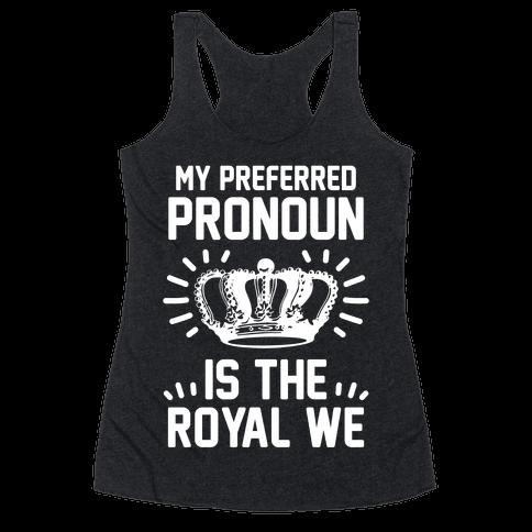 My Preferred Pronoun Is The Royal We Racerback Tank Top