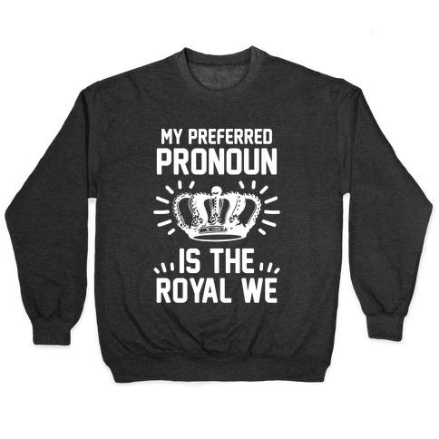 My Preferred Pronoun Is The Royal We Crewneck Sweatshirt | LookHUMAN
