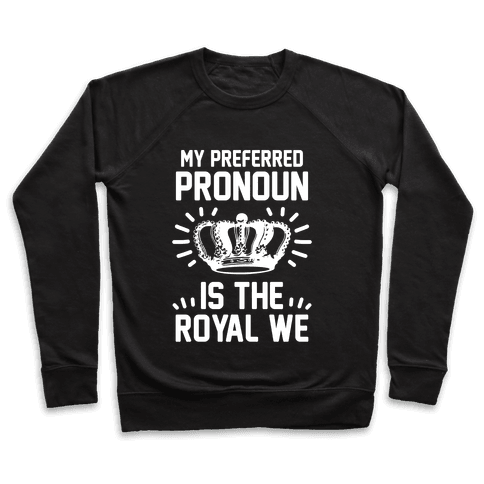 My Preferred Pronoun Is The Royal We Pullover