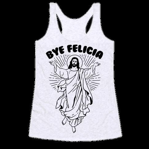 Bye Felicia (Jesus) Racerback Tank Top