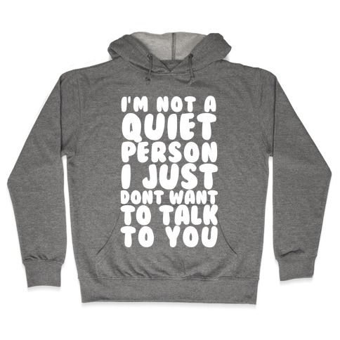 I'm Not A Quiet Person I Just Don't Want To Talk To You Hooded Sweatshirt