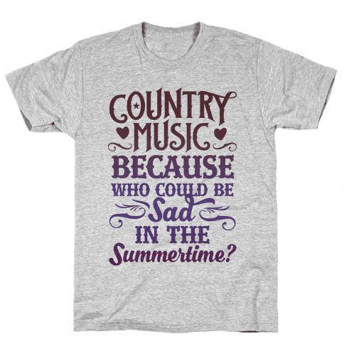 Country Music, Who Could Be Sad In Summer? Mens T-Shirt