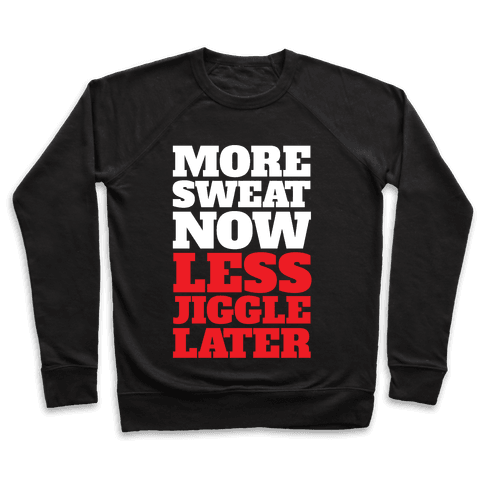 More Sweat Now Less Jiggle Later Pullover
