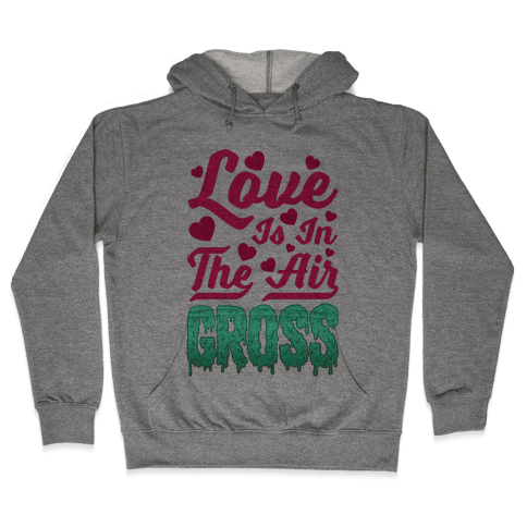 Love Is In The Air... Gross Hooded Sweatshirt
