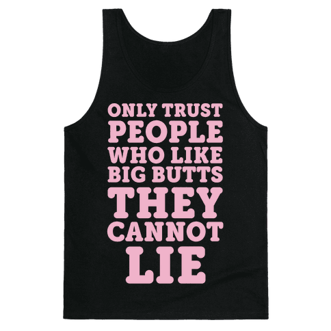 Only Trust People Who Like Big Butts They Cannot Lie Tank Top