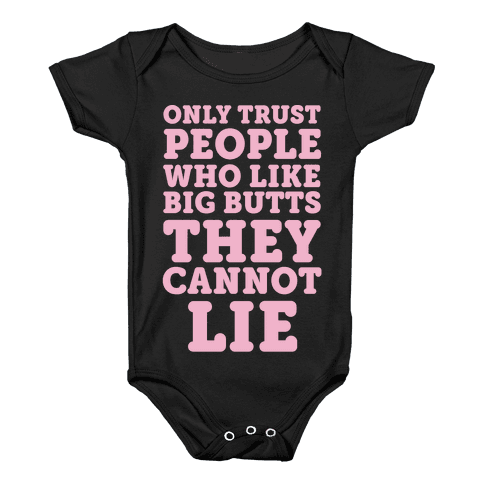 Only Trust People Who Like Big Butts They Cannot Lie Baby Onesy