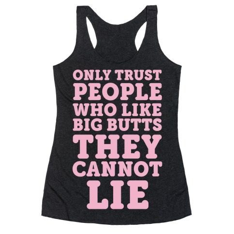 Only Trust People Who Like Big Butts They Cannot Lie Racerback Tank Top