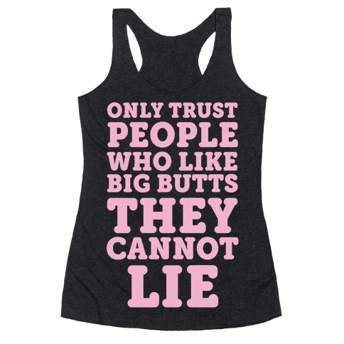 Only Trust People Who Like Big Butts They Cannot Lie