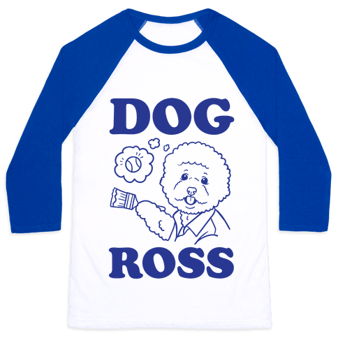 Dog Ross  Baseball Tee