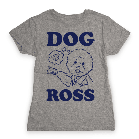 Dog Ross  Womens T-Shirt