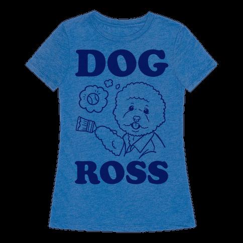 Dog Ross - T-Shirt - HUMAN