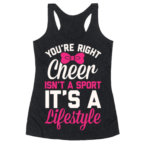 Cheer Isn't A Sport, It's A Lifestyle Racerback Tank Top