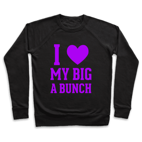 I Love My Big A Bunch Pullover