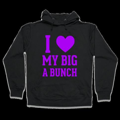 I Love My Big A Bunch Hooded Sweatshirt