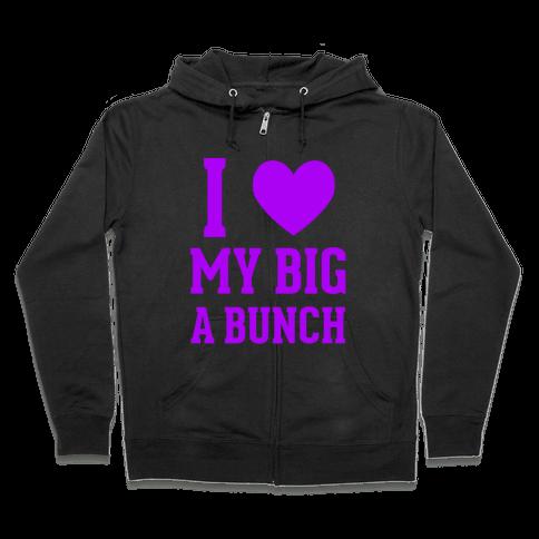 I Love My Big A Bunch Zip Hoodie