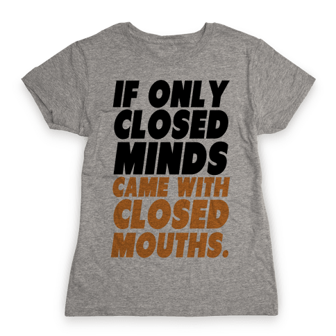 Closed Minds and Closed Mouths Womens T-Shirt