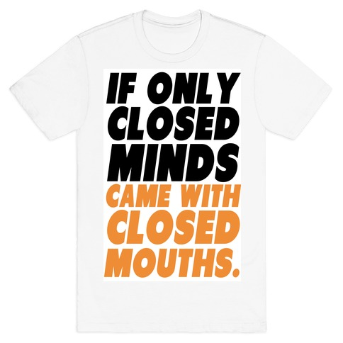 Closed Minds and Closed Mouths T-Shirt
