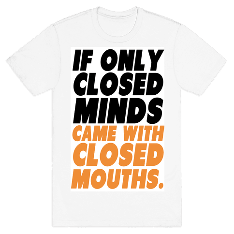 Closed Minds and Closed Mouths Mens T-Shirt