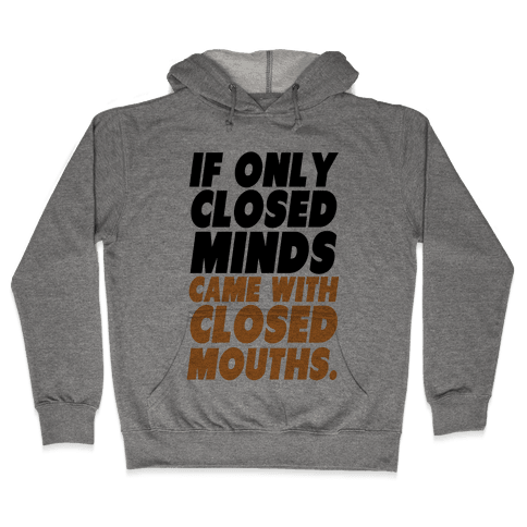 Closed Minds and Closed Mouths Hooded Sweatshirt