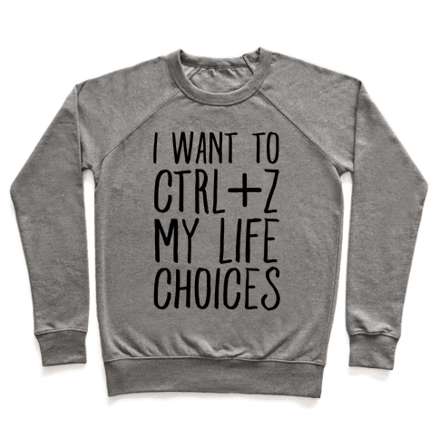 I Want to Ctrl+Z My Life Choices Pullover