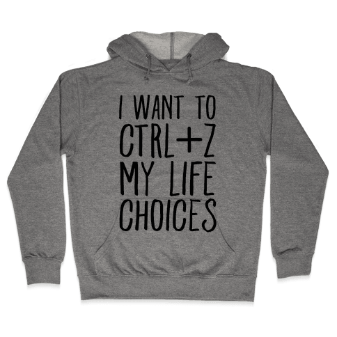 I Want to Ctrl+Z My Life Choices Hooded Sweatshirt