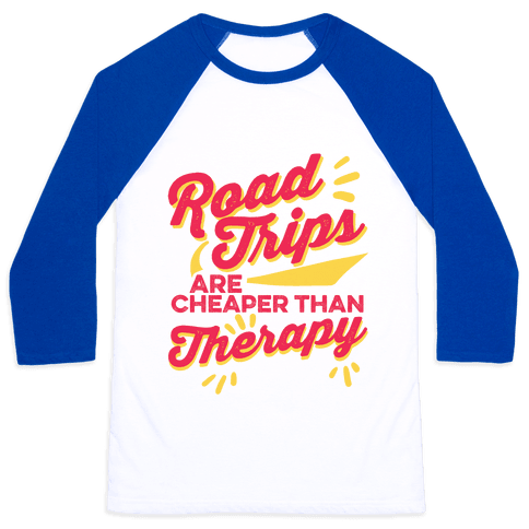 Road Trips Are Cheaper Than Therapy Baseball Tee