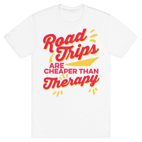 Road Trips Are Cheaper Than Therapy Mens T-Shirt