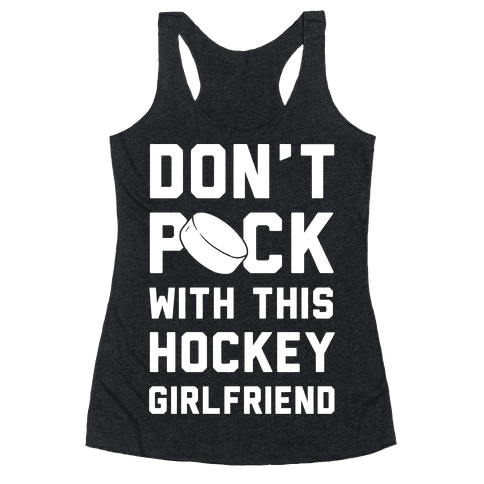 Don't Puck With This Hockey Girlfriend Racerback Tank Top