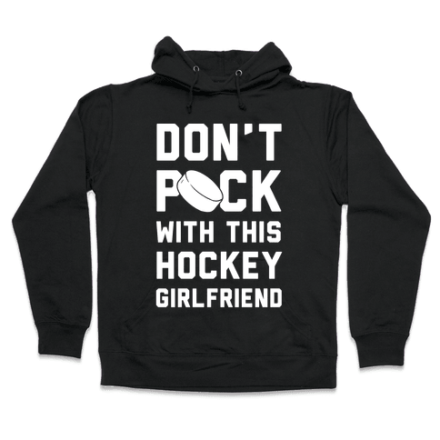 Don't Puck With This Hockey Girlfriend Hooded Sweatshirt