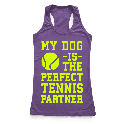 My Dog Is The Perfect Tennis Partner Racerback Tank Top