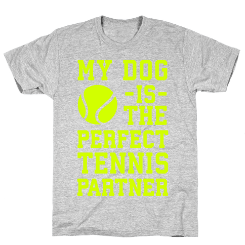 My Dog Is The Perfect Tennis Partner Mens T-Shirt