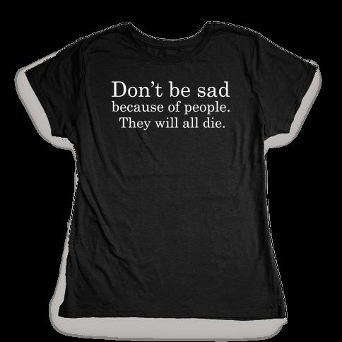 Don't be sad Womens T-Shirt