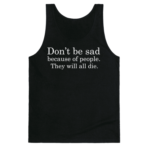 Don't be sad Tank Top