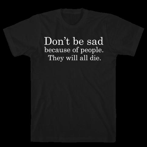Don't be sad Mens T-Shirt