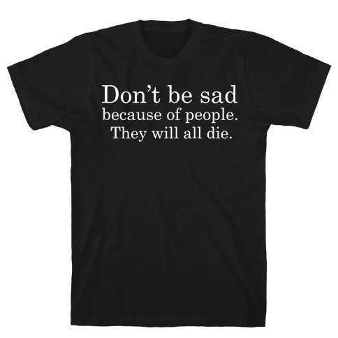 Don't be sad Mens T-Shirt