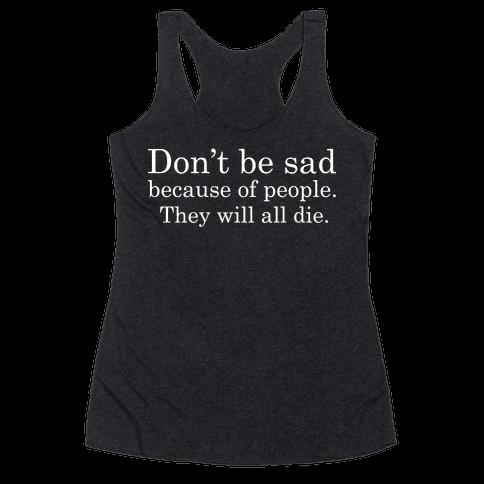 Don't be sad Racerback Tank Top