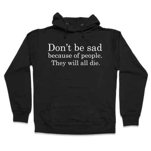 Don't be sad Hooded Sweatshirt