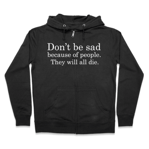 Don't be sad Zip Hoodie