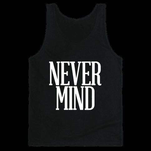 Nevermind Tank Top