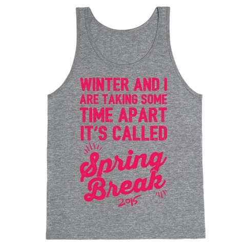 Winter And I Are Taking Some Time Apart It's Called Spring Break Tank Top