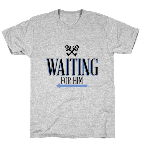 Waiting for Him T-Shirt