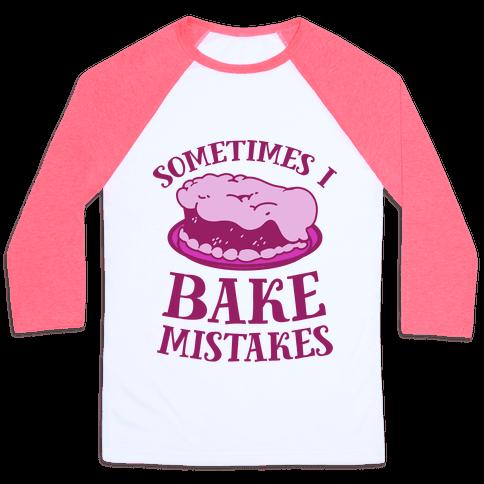 Sometimes I Bake Mistakes Baseball Tee