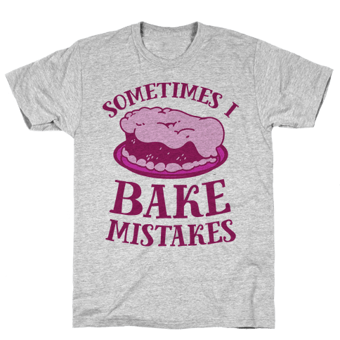 Sometimes I Bake Mistakes Mens T-Shirt