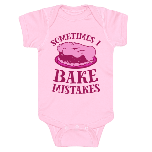Sometimes I Bake Mistakes Baby Onesy