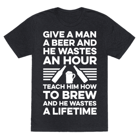 Give A Man A Beer And He Wastes An Hour