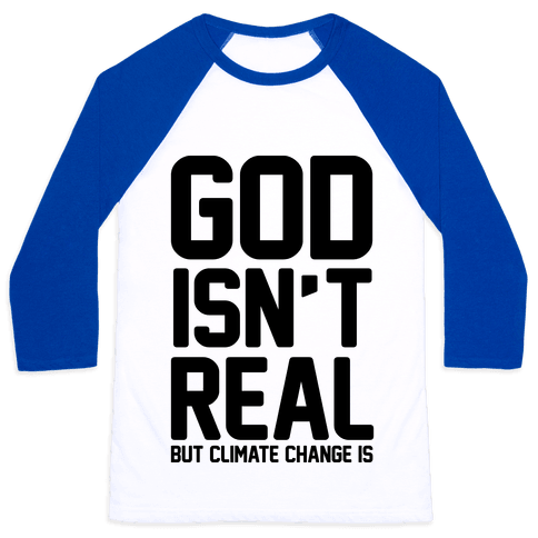 God Isn't Real But Climate Change Is Baseball Tee