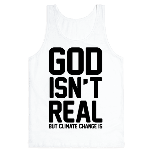 God Isn't Real But Climate Change Is Tank Top